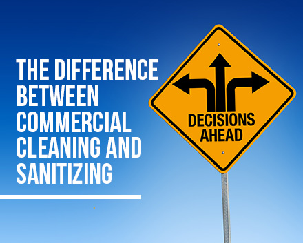 The Difference Between Commercial Cleaning and Sanitizing and a Sign Reading, 'Decisions Lie Ahead'